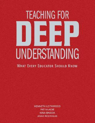 Teaching For Deep Understanding: What Every Educator Should Know Kenneth A. Leithwood