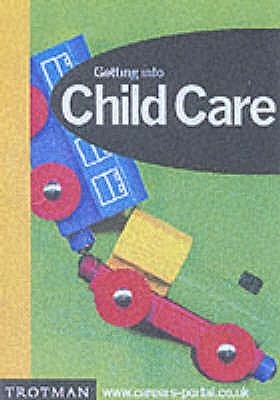 Getting into Childcare. Working with Children in the Early Years Joanna Grigg