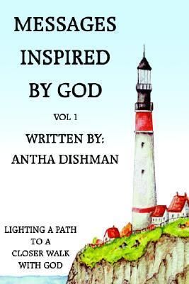 Messages Inspired God: Vol 1 by Antha Dishman