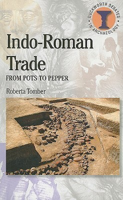 Indo-Roman Trade: From Pots to Pepper  by  Roberta Tomber