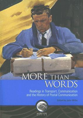 More Than Words: Readings in Transport, Communication and the History of Postal Communication  by  John Willis