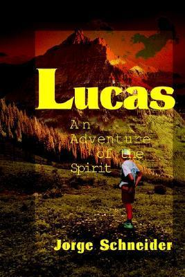 Lucas: An Adventure of the Spirit Jorge Schneider