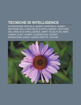 Tecniche Di Intelligence: Ricognizione Speciale, Masint Geofisica, Humint, Gestione Della Raccolta Di Intelligence  by  Source Wikipedia