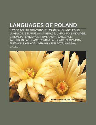 Languages of Poland: List of Polish Proverbs, Russian Language, Polish Language, Belarusian Language, Ukrainian Language, Lithuanian Langua  by  Books LLC