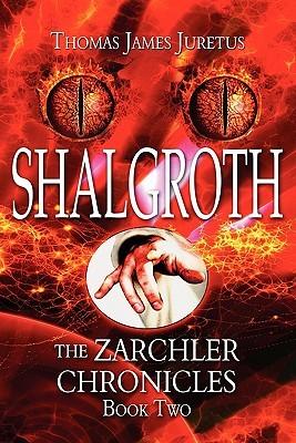 Shalgroth: The Zarchler Chronicles Book 2 Thomas James Juretus