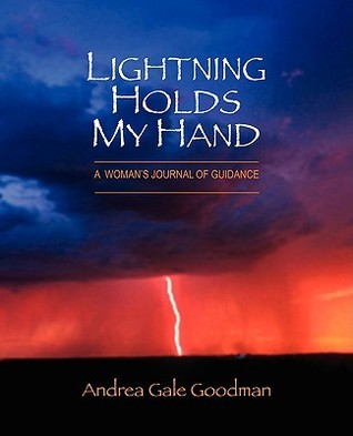 Lightning Holds My Hand: A Womans Journal of Guidance Andrea Gale Goodman