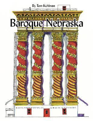 Baroque Nebraska: An Architectural Entertainment  by  Tom Kuhlman
