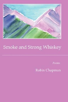 Smoke and Strong Whiskey  by  Robin Chapman