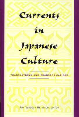 Currents in Japanese Culture: Translations and Transformations  by  Amy Vladeck Heinrich