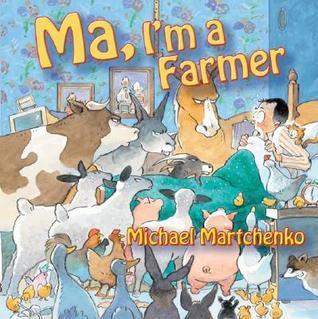 Ma, Im a Farmer  by  Michael Martchenko