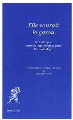 Elle Courait Le Garou: Lycanthropes, Hommes Ours, Hommes Tigres:  Une Anthologie  by  Claude Lecouteux