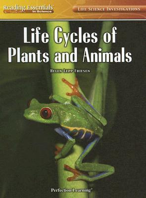Life Cycles of Plants and Animals  by  Helen Lepp Friesen