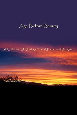 Age Before Beauty: A Collection of Writings from a Father and Daughter  by  Francelene Aprahamian