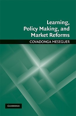 Learning, Policy Making, and Market Reforms Covadonga Meseguer Yebra