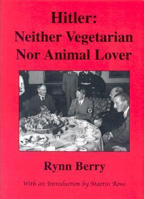 Hitler: Neither Vegetarian nor Animal Lover  by  Rynn Berry