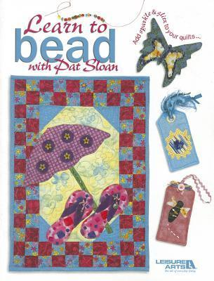 Learn to Bead with Pat Sloan (Leisure Arts #4389)  by  Pat Sloan
