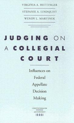 Judging on a Collegial Court: Influences on Federal Appellate Decision Making  by  Virginia A. Hettinger