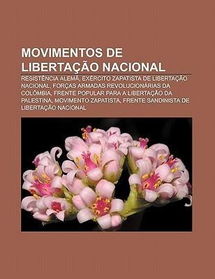Movimentos de Liberta O Nacional: Resist Ncia Alem , Ex Rcito Zapatista de Liberta O Nacional, for as Armadas Revolucion Rias Da Col Mbia Source Wikipedia