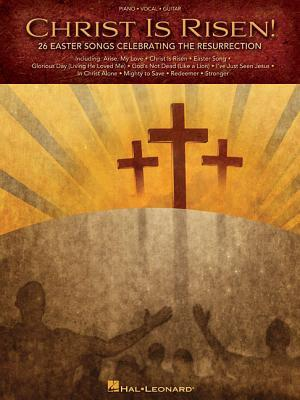Christ Is Risen: 26 Easter Songs Celebrating the Resurrection  by  Hal Leonard Publishing Company