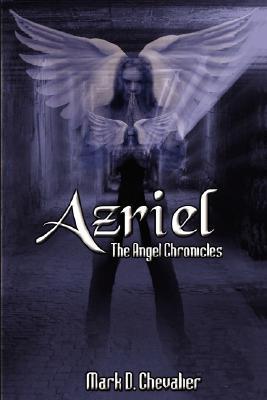 Azriel, the Angel Chronicles Mark D. Chevalier