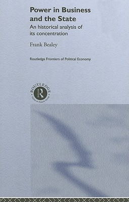 Power in Business and the State: An Historical Analysis of Its Concentration Frank Bealey