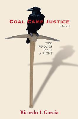 Coal Camp Justice: Two Wrongs Make a Right  by  Ricardo L. García