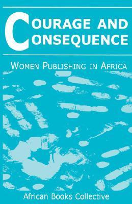 Courage And Consequence :women publishing in Africa Mary Jay