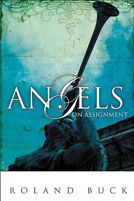 When Angels Speak: Roland Buck on Assignment  by  Roland Buck