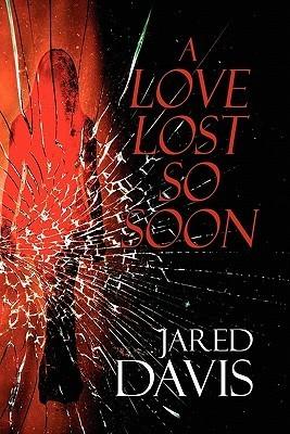 A Love Lost So Soon Jared Davis