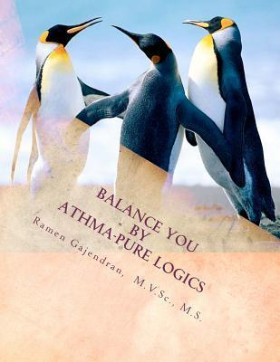 Balance You Athma-Pure Logics: Human Life Secrets - Instructions for Well-Being Life by Ramen Gajendran