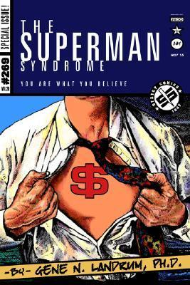The Superman Syndrome--The Magic of Myth in the Pursuit of Power: The Positive Mental Moxie of Myth for Personal Growth Gene N. Landrum