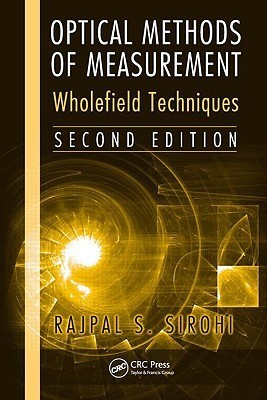 Optical Methods of Measurement: Wholefield Techniques  by  Rajpal Sirohi