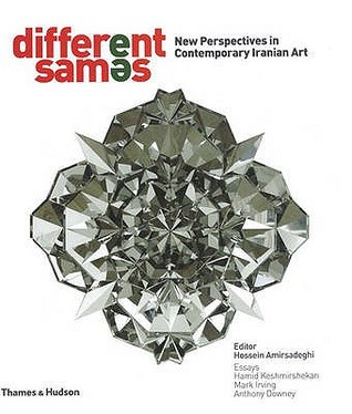 Different Sames: New Perspectives In Contemporary Iranian Art  by  Hossein Amirsadeghi
