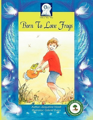 Born to Love Frogs  by  Jacqueline Nicoll