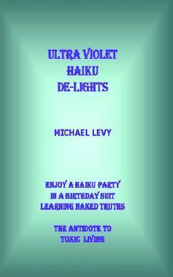 Ultra-Violet Haiku de-Lights Michael Levy