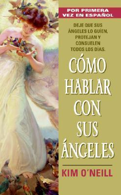Como Hablar Con Sus Angeles  by  Kim Oneill