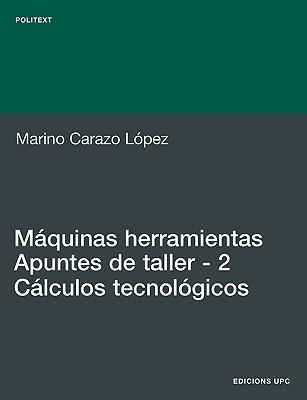 Mquinas Herramientas. Apuntes de Taller. 2. Clcu  by  Marino Carazo Lpez