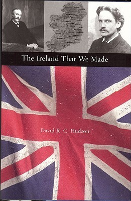 The Ireland That We Made: Arthur and Gerald Balfours Contributions to the Origins of Modern Ireland David R.C. Hudson