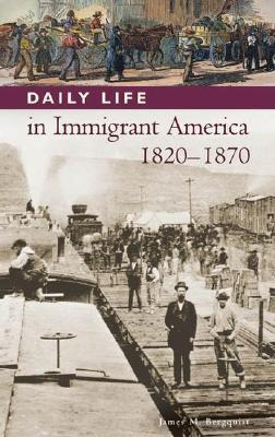 Daily Life in Immigrant America 1820-1870  by  James M. Bergquist