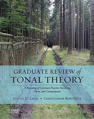 Graduate Review of Tonal Theory: A Recasting of Common-Practice Harmony, Form, and Counterpoint  by  Steven G. Laitz