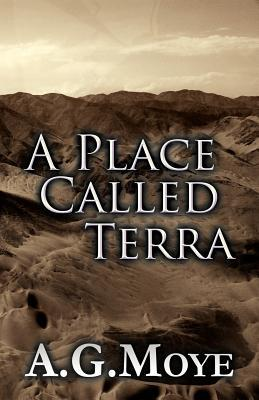 A Place Called Terra  by  A.G. Moye
