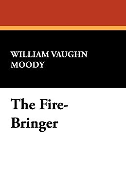 The Fire-Bringer  by  William Vaughn Moody