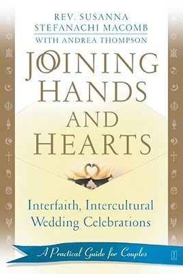 Joining Hands and Hearts: Interfaith, Intercultural Wedding Celebrations: A Practical Guide for Couples  by  Susanna Stefanachi Macomb