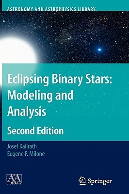 Eclipsing Binary Stars: Modeling And Analysis (Astronomy And Astrophysics Library) Josef Kallrath