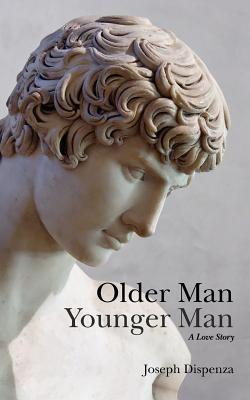 Older Man Younger Man: A Love Story  by  Joseph Dispenza