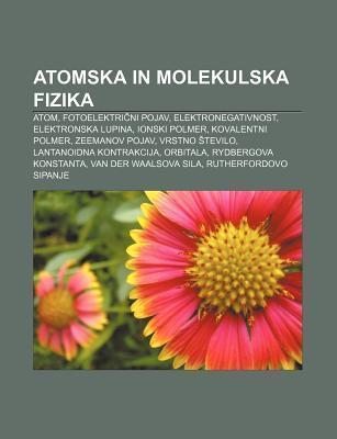 Atomska in Molekulska Fizika: Atom, Fotoelektri Ni Pojav, Elektronegativnost, Elektronska Lupina, Ionski Polmer, Kovalentni Polmer Books LLC