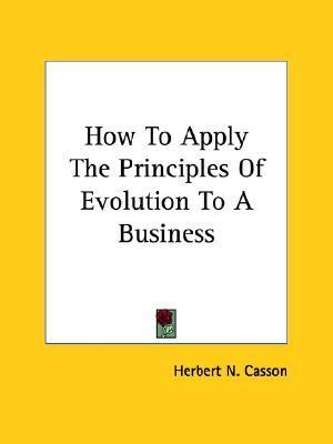 How to Apply the Principles of Evolution to a Business  by  Herbert N. Casson