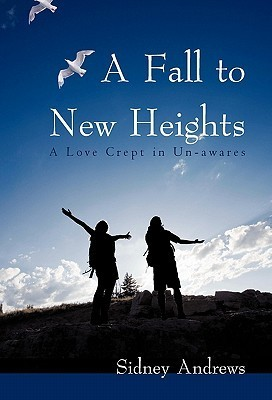 A Fall to New Heights: A Love Crept in Un-Awares Sidney Andrews