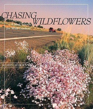 Chasing Wildflowers: A Mad Search for Wild Gardens Scott Calhoun