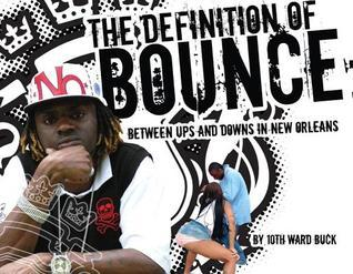 The Definition of Bounce: Between Ups and Downs in New Orleans 10th Ward Buck